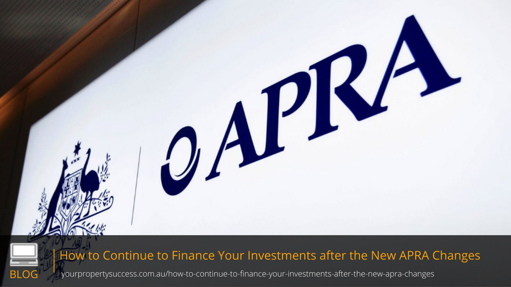 How to Continue to Finance Your Investments after the New APRA Changes
